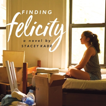 Finding Felicity - A Novel audiobook by Stacey Kade