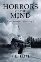 Horrors Of The Mind: A Paranormal Experience ebook by H.E. Kline