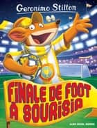 Finale de foot à Sourisia ebook by Geronimo Stilton, Marianne Faurobert