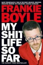 My Shit Life So Far ebook by Frankie Boyle