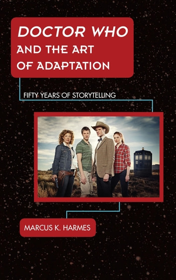 Doctor Who and the Art of Adaptation - Fifty Years of Storytelling ebook by Marcus K. Harmes