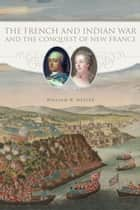 The French and Indian War and the Conquest of New France ebook by