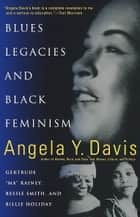 Blues Legacies and Black Feminism - Gertrude Ma Rainey, Bessie Smith, and Billie Holiday ebook by Angela Y. Davis