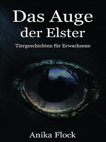 Das Auge der Elster ebook by Anika Flock