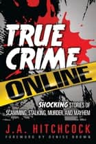 True Crime Online ebook by J. A. Hitchcock