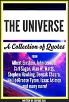 The Universe: A Collection Of Quotes From Albert Einstein, John Lennon, Carl Sagan, Alan W. Watts, Stephen Hawking, Deepak Chopra, Neil deGrasse Tyson, Isaac Asimov And Many More! ebook by Sapiens Hub
