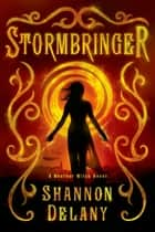 Stormbringer - A Weather Witch Novel eBook by Shannon Delany