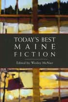 Today's Best Maine Fiction ebook by Wesley McNair