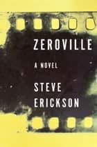 Zeroville - A Novel ebook by Steve Erickson
