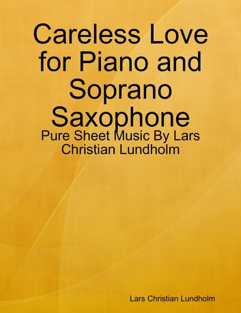 Careless Love for Piano and Soprano Saxophone - Pure Sheet Music By Lars Christian Lundholm ebook by Lars Christian Lundholm