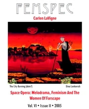 Space Opera: Melodrama, Feminism And The Women Of Farscape, Femspec Issue 6.2 ebook by Carlen LaVigne