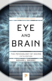 Eye and Brain - The Psychology of Seeing ebook by Richard L. Gregory