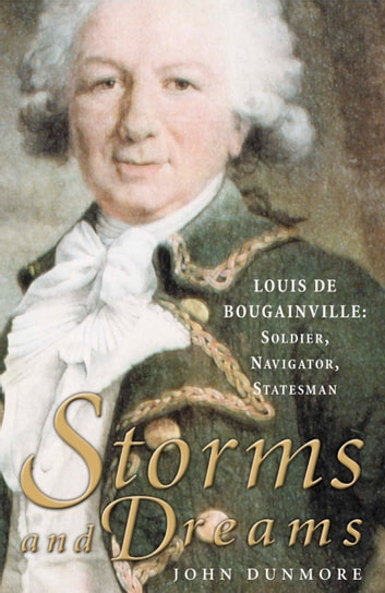 Storms and Dreams - Louis de Bougainville: Soldier, Navigator, Statesman ebook by John Dunmore