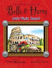 Let's Visit Rome! - Adventures of Bella & Harry ebook by Lisa Manzione