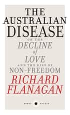 Short Black 1 The Australian Disease - On the Decline of Love and the Rise of Non-Freedom ebook by Richard Flangan