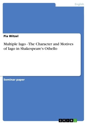 Multiple Iago - The Character and Motives of Iago in Shakespeare's Othello - The Character and Motives of Iago in Shakespeare's Othello ebook by Pia Witzel
