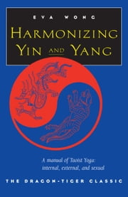 Harmonizing Yin and Yang - The Dragon-Tiger Classic ebook by Eva Wong