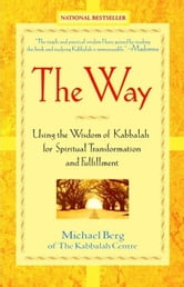 The Way: Using the Wisdom of Kabbalah for Spiritual Transformation and Fulfillment ebook by Berg, Michael