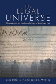 Legal Universe - Observations of the Foundations of American Law ebook by Vine Deloria, Jr.,David E. Wilkins