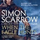 When the Eagle Hunts (Eagles of the Empire 3) - Cato & Macro: Book 3 audiobook by Simon Scarrow