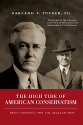High Tide of American Conservatism: Davis, Coolidge, and the 1924 Election ebook by Garland Tucker
