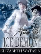 Ice Demon: A Dark Victorian Penny Dread - Vol 1 ebook by Elizabeth Watasin
