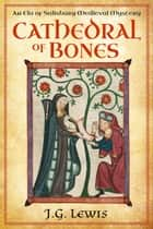 Cathedral of Bones - An Ela of Salisbury Medieval Mystery ebook by J. G. Lewis