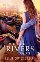 Where Rivers Part (Texas Gold Collection Book #2) ebook by Kellie Coates Gilbert