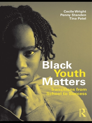 Black Youth Matters - Transitions from School to Success ebook by Cecile Wright,P.J. Standen,Tina Patel