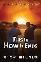This Is How It Ends ebook by Nick Wilgus