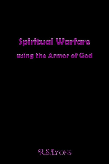 Spiritual Warfare : using the Armor of God ebook by RS LYONS