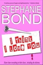 I Think I Love You - a humorous romantic mystery ebook by Stephanie Bond