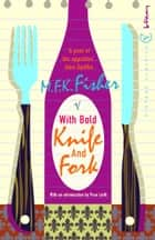 With Bold Knife And Fork eBook by M.F.K. Fisher, Prue Leith