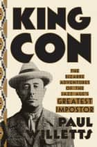 King Con - The Bizarre Adventures of the Jazz Age's Greatest Impostor ebook by Paul Willetts