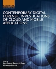 Contemporary Digital Forensic Investigations of Cloud and Mobile Applications ebook by Kim-Kwang Raymond Choo,Ali Dehghantanha