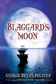 Blaggard's Moon ebook by George Bryan Polivka