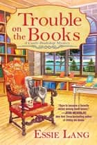 Trouble on the Books - A Castle Bookshop Mystery ebook by Essie Lang