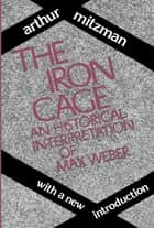 The Iron Cage - Historical Interpretation of Max Weber ebook by Catherine Ross