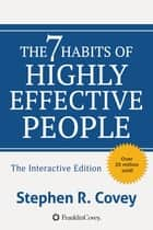 The 7 Habits of Highly Effective People - Powerful Lessons in Personal Change Interactive Edition ebook by Stephen R. Covey