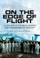 On the Edge of Flight ebook by Eric William Absolon