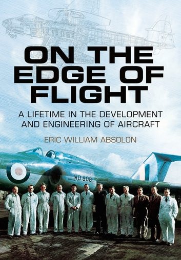 On the Edge of Flight - A Lifetime in the Development and Engineering of Aircraft ebook by Eric William Absolon