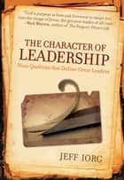 The Character of Leadership: Nine Qualities that Define Great Leaders ebook by Jeff Iorg