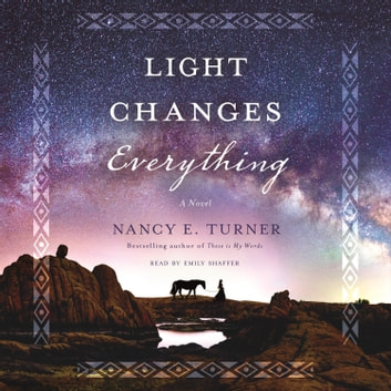 Light Changes Everything - A Novel audiobook by Nancy E. Turner