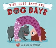 The Best Days Are Dog Days ebook by Aaron Meshon