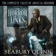 The Horror on the Links - The Complete Tales of Jules De Grandin, Volume One audiobook by Seabury Quinn