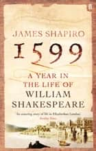 1599: A Year in the Life of William Shakespeare eBook by James Shapiro