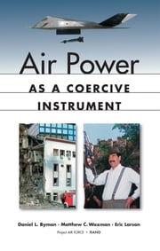 Air Power as a Coercive Instrument ebook by Daniel Byman,John G. McGinn,Keith Crane,Seth G. Jones,Rollie Lal,Ian O. Lesser