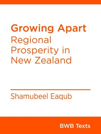 Growing Apart - Regional Prosperity in New Zealand ebook by Shamubeel Eaqub