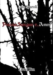 Paixão, Sangue, E... Amor. ebook by Luiz Soaroli