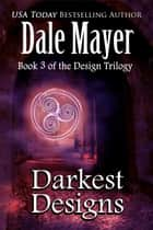 Darkest Designs eBook by Dale Mayer